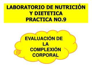LABORATORIO DE NUTRICIÓN Y DIETETICA PRACTICA NO.9
