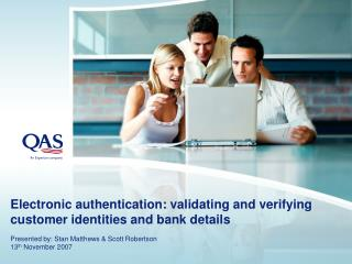 Electronicauthentication: validating and verifying customer identities and bankdetails