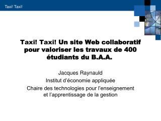 Taxi! Taxi!  Un site Web collaboratif pour valoriser les travaux de 400 étudiants du B.A.A.