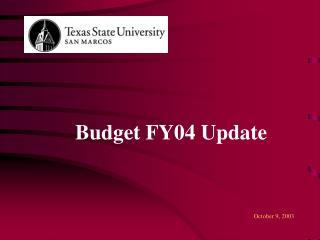 Budget FY04 Update