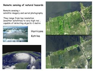 Remote sensing of natural hazards Remote sensing = satellite imagery and aerial photography