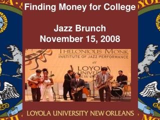 Finding Money for College Jazz Brunch November 15, 2008