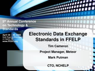 Electronic Data Exchange Standards in FFELP Tim Cameron  Project Manager, Meteor Mark Putman