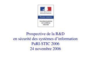 Prospective de la R&D en sécurité des systèmes d'information PaRI-STIC 2006 24 novembre 2006