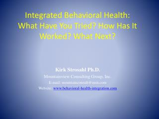 Integrated Behavioral Health:  What Have You Tried How Has It Worked What Next