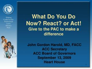 What Do You Do Now? React? or Act!  Give to the PAC to make a difference