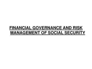 FINANCIAL GOVERNANCE AND RISK MANAGEMENT OF SOCIAL SECURITY
