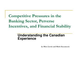 Competitive Pressures in the Banking Sector, Perverse Incentives, and Financial Stability
