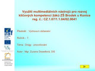 Předmět :  Výchova k občanství Ročník :  7. Téma : Drogy - procvičování