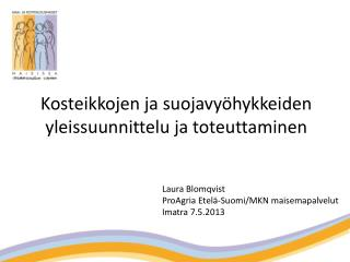 Laura Blomqvist  ProAgria Etelä-Suomi/MKN maisemapalvelut Imatra 7.5.2013