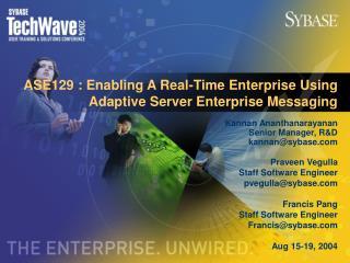 ASE129 : Enabling A Real-Time Enterprise Using Adaptive Server Enterprise Messaging