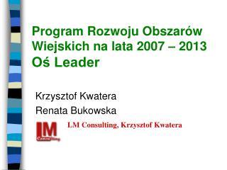 Program Rozwoju Obszarów Wiejskich na lata 2007 – 2013 Oś Leader