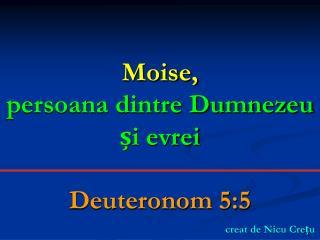 Moise, persoana dintre Dumnezeu și evrei Deuteronom 5:5