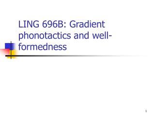 LING 696B: Gradient phonotactics and well-formedness