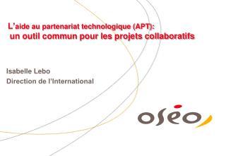L' aide au partenariat technologique (APT): un outil commun pour les projets collaboratifs