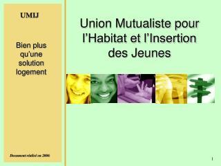 Union Mutualiste pour l�Habitat et l�Insertion des Jeunes