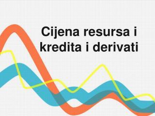 Cijena resursa i kredita i derivati