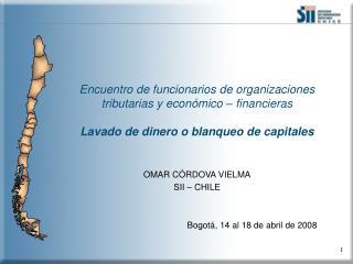 OMAR CÓRDOVA VIELMA SII – CHILE Bogotá, 14 al 18 de abril de 2008