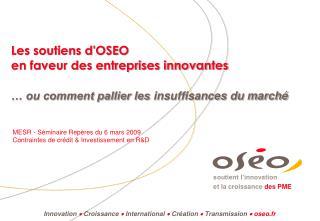 Innovation  Croissance  International  Création  Transmission   oseo.fr