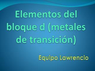 Elementos del bloque d (metales de transición)