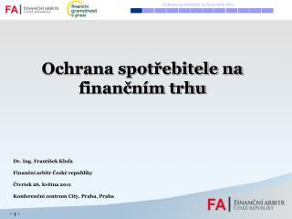 Dr. Ing. František Klufa Finanční arbitr České republiky Čtvrtek 26. května 2011