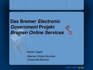 Das Bremer  Electronic Government  Projekt Bremen Online Services