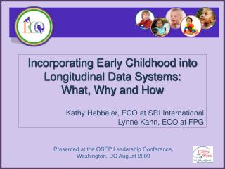 Incorporating Early Childhood into Longitudinal Data Systems:  What, Why and How