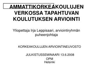 KORKEAKOULUJEN ARVIOINTINEUVOSTO  JULKISTUSSEMINAARI 13.6.2008 OPM  Helsinki