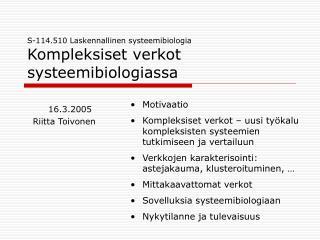 S-114.510 Laskennallinen systeemibiologia Kompleksiset verkot systeemibiologiassa