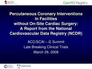 ACC/SCAI – i2 Summit Late Breaking Clinical Trials March 29, 2008