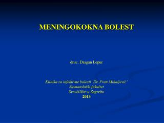 MENINGOKOKNA BOLEST dr.sc. Dragan Lepur Klinika za infektivne bolesti 'Dr. Fran Mihaljević'