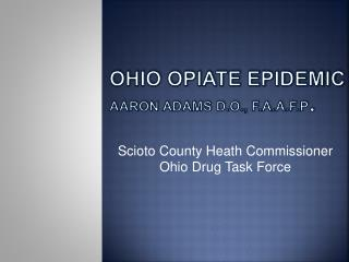 Ohio Opiate Epidemic Aaron  adams  D.O ., F.A.A.F.P .