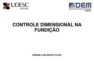 CONTROLE DIMENSIONAL NA FUNDIÇÃO ERNANI LUIS BROCK FILHO