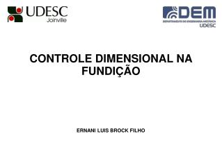 CONTROLE DIMENSIONAL NA FUNDI��O ERNANI LUIS BROCK FILHO