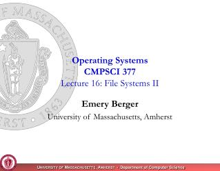 Operating Systems CMPSCI 377 Lecture 16: File Systems II