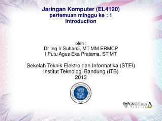 Jaringan Komputer (EL4120) pertemuan minggu ke : 1 Introduction