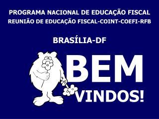 PROGRAMA  NACIONAL  DE EDUCAÇÃO FISCAL REUNIÃO DE EDUCAÇÃO FISCAL-COINT-COEFI-RFB BRASÍLIA-DF