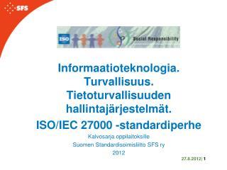 Informaatioteknologia. Turvallisuus. Tietoturvallisuuden hallintajärjestelmät.