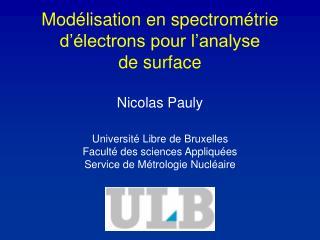 Mod lisation en spectrom trie d  lectrons pour l analyse  de surface   Nicolas Pauly  Universit  Libre de Bruxelles Facu