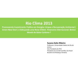 SuzanaKahn Ribeiro Professora- Universidade Federal do Rio de Janeiro Vice Presidente do IPCC