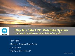 "CM [A] R's ""MarLIN"" Metadata System - or, how do we discover what data we've got??"