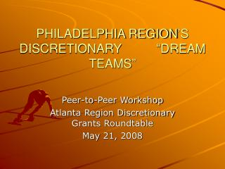 PHILADELPHIA REGION�S DISCRETIONARY          �DREAM TEAMS�