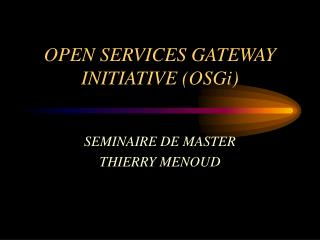 OPEN SERVICES GATEWAY INITIATIVE (OSGi)