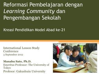 International Lesson Study Conference 3 September 2012 Manabu Sato, Ph.D.