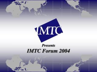 Presents IMTC Forum 2004