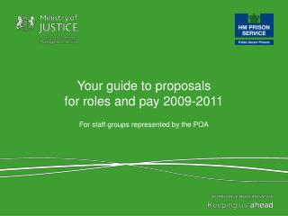 Your guide to proposals  for roles and pay 2009-2011 For staff groups represented by the POA