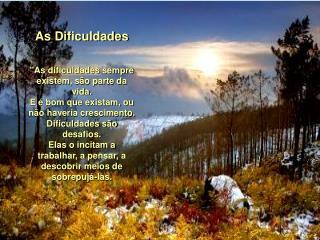"""As Dificuldades """"As dificuldades sempre existem, são parte da vida."""