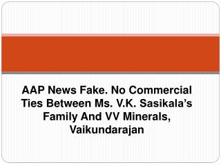AAP News Fake. No Commercial Ties Between Ms. V.K. Sasikala'