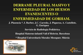 DERRAME PLEURAL MASIVO Y ENFERMEDAD DE LOS HUESOS EVANESCENTES O ENFERMEDADAD DE GORHAM.