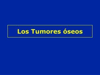 Los Tumores óseos